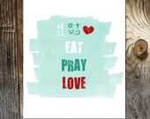 Eat Pray Love Print Home Decor - Kitchen Art  - Dining Room Art - Bedroom Art - Living Room Art
