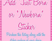 "Monthly Milestone Stickers - Add a ""Just Born"" or ""Newborn"" Sticker to your monthly Milestone sticker package"
