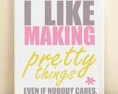 I Like Making Pretty Things Typography Art Print: 8x10 Inspirational Quote Poster in Purple Gray, Pink, Yellow
