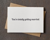 Letterpress Funny Engagement / Wedding Card - You're Totally Getting Married - Grey