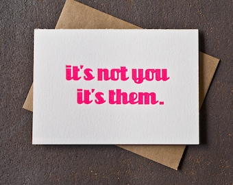 Letterpress Encouragement Card - It's Not You It's Them - Neon Pink