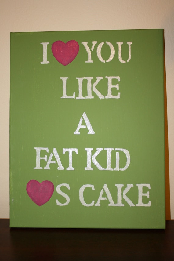 I love you like a fat kid loves cake canvas wall art