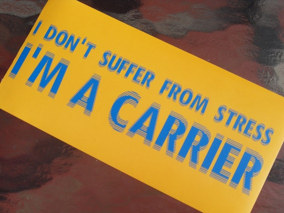 I don't suffer from stress, I'm a carrier .... humorous car bumper sticker gag gift