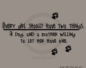 Every girl should have two things, a dog and a mother willing to let her have one - wall decal