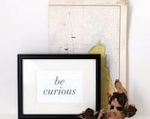 Letterpress Print: Be Curious