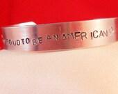 Proud To Be An American - (JGu1o8,4.2a) Custom Bracelet Metal Stamped