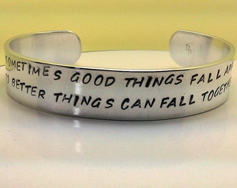 Sometimes Good Things Fall Apart So Better Things Can Fall Together - Custom Bracelet Metal Stamped (hc4.0T,4.25Ccc)