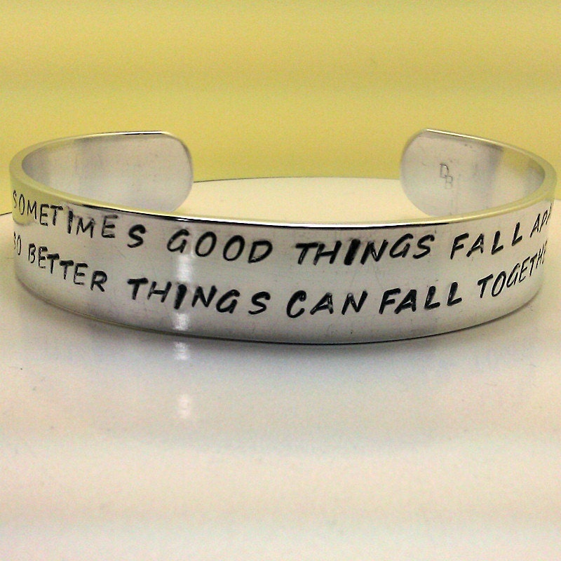 Sometimes Good Things Fall Apart So Better Things By