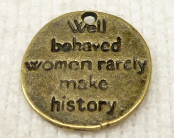 Well Behaved Women Rarely Make History Pendant Charm Coin, Antique Bronze (8) - A1