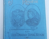 RARE BIOGRAPHICAL BOOK The Queens Resolve and Her Doubly Royal Reign of Sixty Years 1837 to 1897