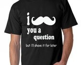 I Mustache You A Question Funny Mustache T-Shirt - Sizes Available S,M,L,XL