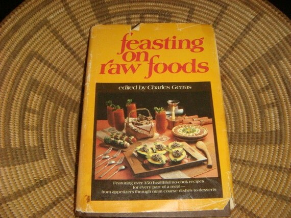 Vintage Feasting on Raw Foods Organic Cookbook No Cook Recipes No processed Cooking