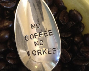 Recycled Silverware No Coffee No Workee - Hand Stamped Vintage Spoon for Coffee Lovers