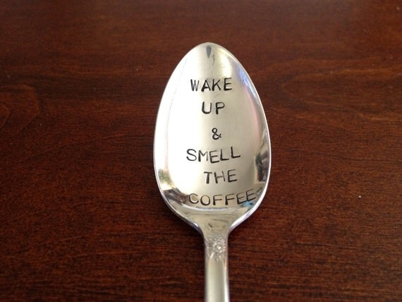 Wake up and Smell the Coffee - Hand Stamped Vintage Coffee Spoon