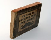"""Mustache Photo Transfer Wood Block """"I'd Love To Stay and Chat, But I Really Mustache"""""""