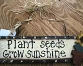 Plant seeds.. .grow sunshine