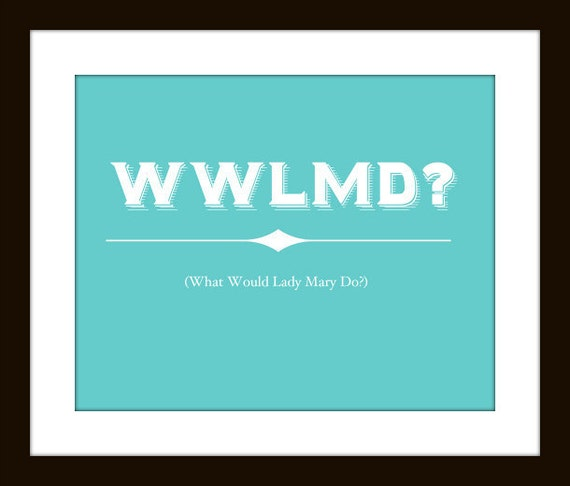 WWLMD (What Would Lady Mary Do) - Downton Abbey Art Print - Blue 8x10