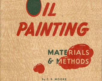 Vintage Book-Oil Painting Materials and Methods- C.B. Moore-Pub. by Devoe & Raynolds-Hard to find manual