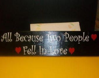 Home Decor Sign 24x6 All because 2 people fell in love. Valentines Day Gift