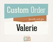 Custom Order for Valerie