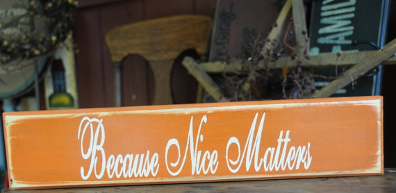 Because Nice Matters Wooden Stenciled Sign