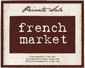 Private Sale -  French Market - xo, j&L