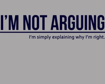 I'm Not Arguing, I'm Simply Explaining Why I'm Right T-Shirt Funny Rude Office Work Humor Tee Shirt Tshirt Mens Womens S-3Xl