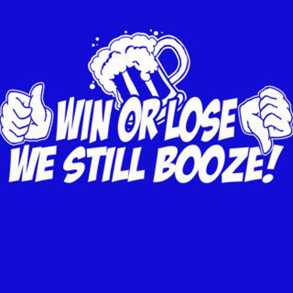 Win Or Lose We Still Booze T-Shirt Funny Beer Party Sports Humor Pub Bar Softball Joke Tee Shirt Tshirt Mens Womens S-3XL