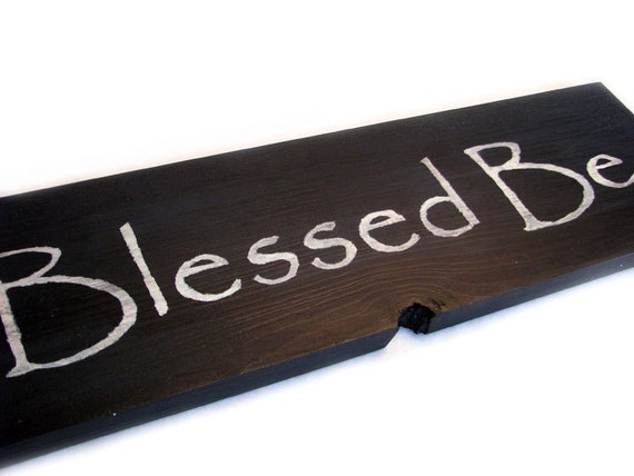 Blessed Be, Sign - Wood, Handmade, Primitive, Shabby, Distressed