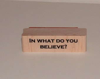 In What Do You Believe Rubber Art Stamp