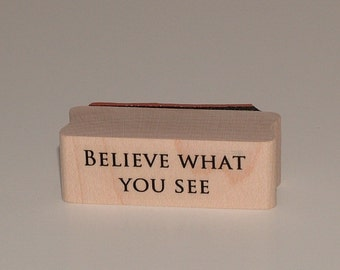 Believe What You See Rubber Art Stamp
