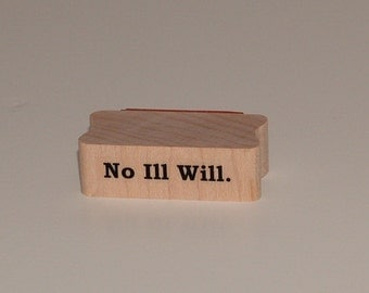 NO ILL WILL Rubber Art Stamp