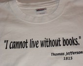 """Thomas Jefferson quote, """"I cannot live without books"""" t-shirt, white, size large"""