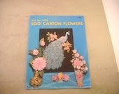 You Can Make EGG CARTON Flowers. 1971 Craft Course Publishers, by Maud Savage.  Real Kitschy