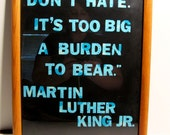 CLOSING SALE 50% OFF Martin Luther King Jr. Quote: Don't Hate, It's Too Big A Burden to Bear - Typography Word Art, Framed