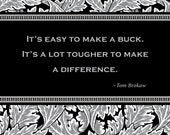 """Print of quote by Tom Brokaw, """"It's easy to make a buck. It's a lot tougher to make a difference."""""""