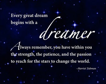 "Print of quote by Harriet Tubman, ""Every great dream begins with a dreamer..."""
