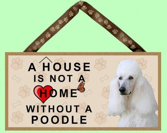 "A House is not a Home without a Poodle (white)10"" x 5"" Wooden Sign v1"