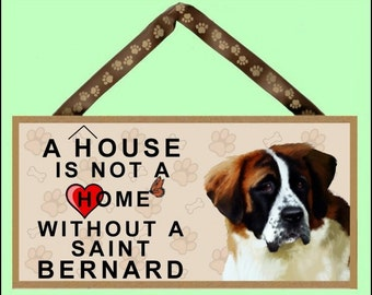 "A House is not a Home without a Saint Bernard 10"" x 5"" Wooden Sign v1"