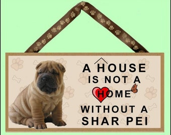 """A House is not a Home without a Shar Pei 10"""" x 5"""" Wooden Sign v1"""