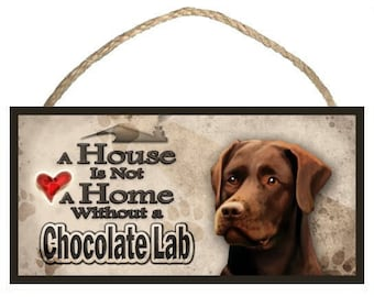 "A House is not a Home without a Chocolate Lab ( Labrador Retriever ) 10"" x 5"" Wooden Sign v2"