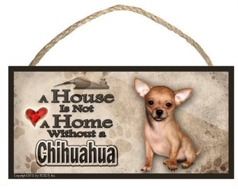 """A House is not a Home without a Chihuahua 10"""" x 5"""" Wooden Sign v2"""