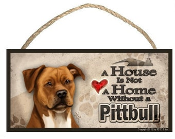 "A House is not a Home without a Pittbull 10"" x 5"" Wooden Sign v2"