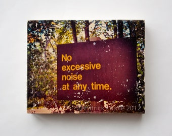 Camping Sign, 'No Excessive Noise', Limited EditionPhoto Art Block, Image Transfer on Wood Panel by Patrick Lajoie, parks and rec,campground