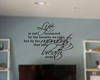 Life is not Measured by the breaths we take Vinyl Wall Lettering Decal LARGE 25wx22H