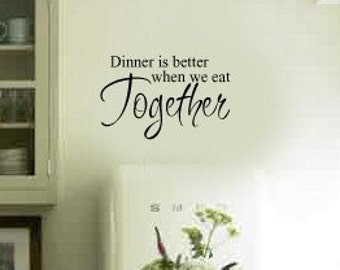 Dinner is Better When we eat TOGETHER Kitchen Family Home Vinyl Wall Lettering Decal