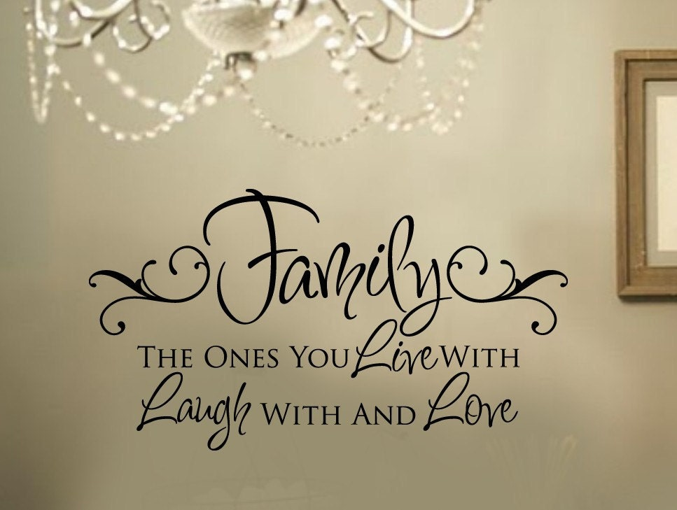Family The Ones You Live With Laugh With And Love Vinyl Wall