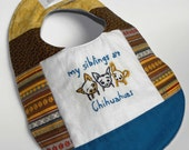 My Siblings are Chihuahuas - Hand Embroidered Quilted Baby Bib