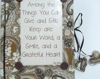 """Gratitude Journal  """"Among the Things You Can Give and Still Keep are Your Word, a Smile, and a Grateful Heart""""."""""""