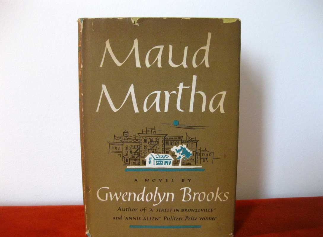 the struggles of growing up in maud martha by gwendolyn brooks Gwendolyn brooks' indispensable 'maud martha' gwendolyn brooks, the pulitzer prize-winning poet who died in 2000, published only one work of fiction for adults: maud martha.